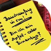 BAUCHUMFANG: APFEL- ODER BIRNENTYP
